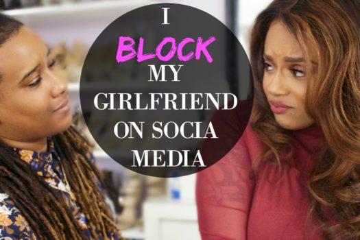 Storytime: I Blocked My Girlfriend On Social Media